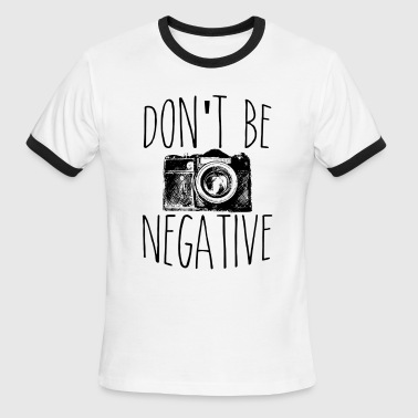 Don't Be Negative Photographer Funny Photography - Men's Ringer T-Shirt