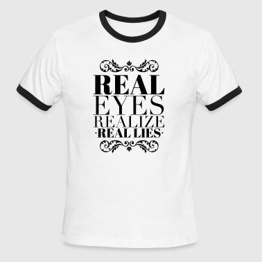 Real eyes realize real lies - Men's Ringer T-Shirt