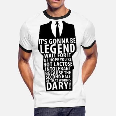 Legen Wait For It Dary It's gonna be legen.wait for it..dary - Men's Ringer T-Shirt