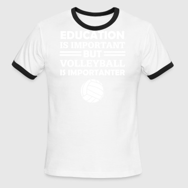 Importer Education Is Important But Volleyball Is Important - Men's Ringer T-Shirt
