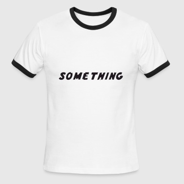 SOMETHING - Men's Ringer T-Shirt