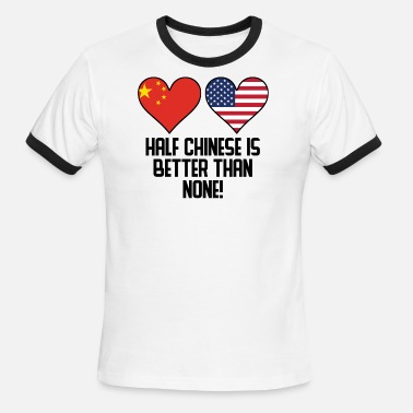 Half Chinese Half Chinese Is Better Than None - Men's Ringer T-Shirt