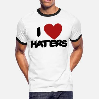 I Love My Haters I Love Haters gonna hate - Men's Ringer T-Shirt