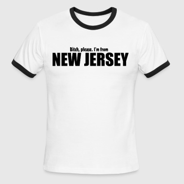 Bitch please I'm from New Jersey Parody apparel - Men's Ringer T-Shirt