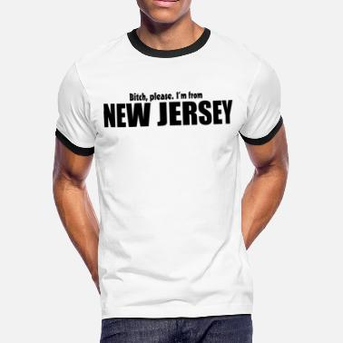 New Jersey Pride Apparel Bitch please I'm from New Jersey Parody apparel - Men's Ringer T-Shirt