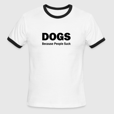 Dogs:  Because People Suck - Men's Ringer T-Shirt