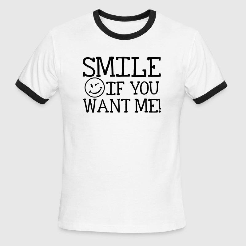 Smile if you want me! - Men's Ringer T-Shirt