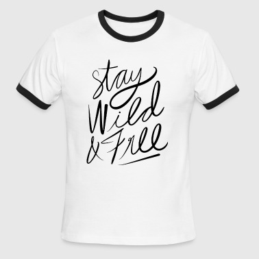 Stay Wild Stay wild and free - Stay Wild - Men's Ringer T-Shirt