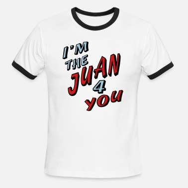 Juan Names I'm The Juan For You - Men's Ringer T-Shirt
