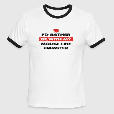 Mouse Fur Hamster rather love bei my MOUSE LIKE HAMSTER - Men's Ringer T-Shirt