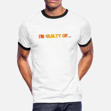 Guilty I'm Guilty Of... - Men's Ringer T-Shirt