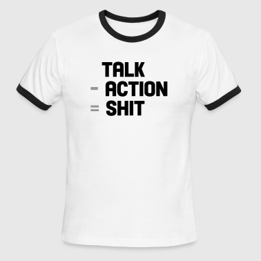 talk - action = shit - Men's Ringer T-Shirt