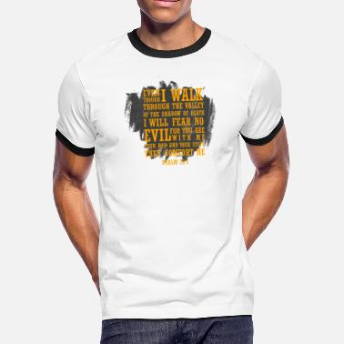 As I Walk Through The Valley Of The Shadow Of Death Even I walk through the valley(Psalm23:4) - Men's Ringer T-Shirt