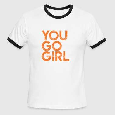 Go Text Yourself YOU GO GIRL - Men's Ringer T-Shirt