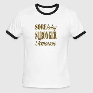Sore Today Stronger Tomorrow Sore Today Stronger Tomorrow - Men's Ringer T-Shirt
