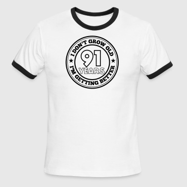 91 years old i am getting better - Men's Ringer T-Shirt