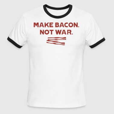 Make Bacon Not War - Men's Ringer T-Shirt