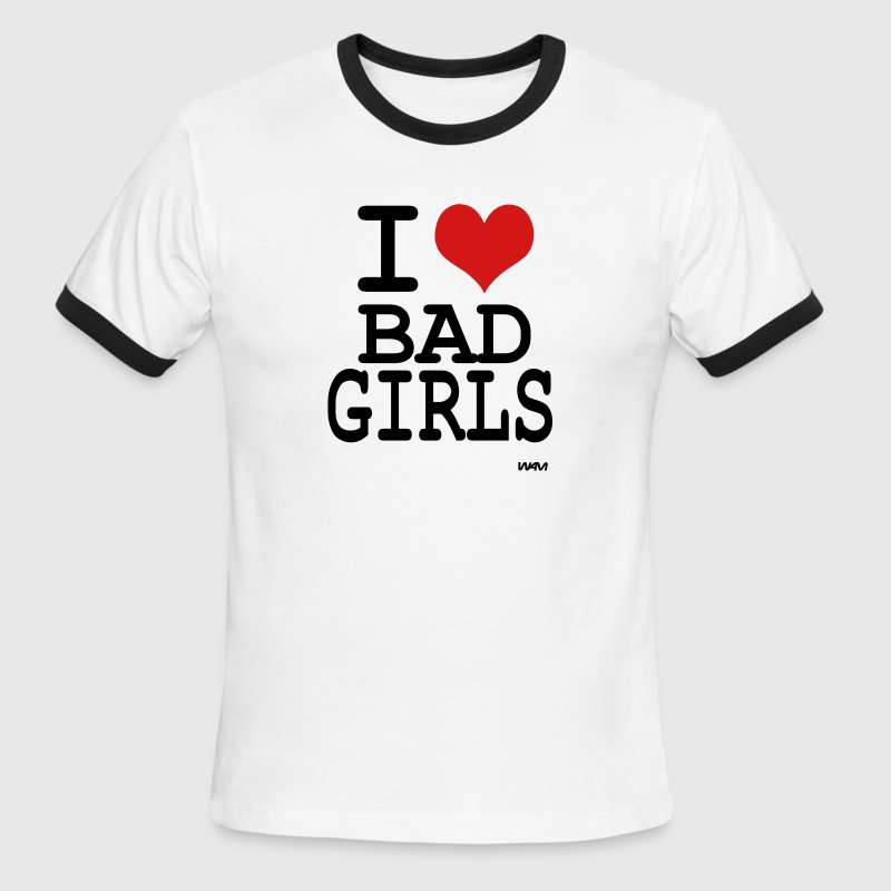 i love bad girls by wam - Men's Ringer T-Shirt