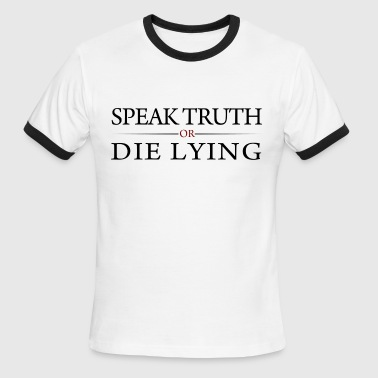 Speak Truth Or Die Lying - Men's Ringer T-Shirt