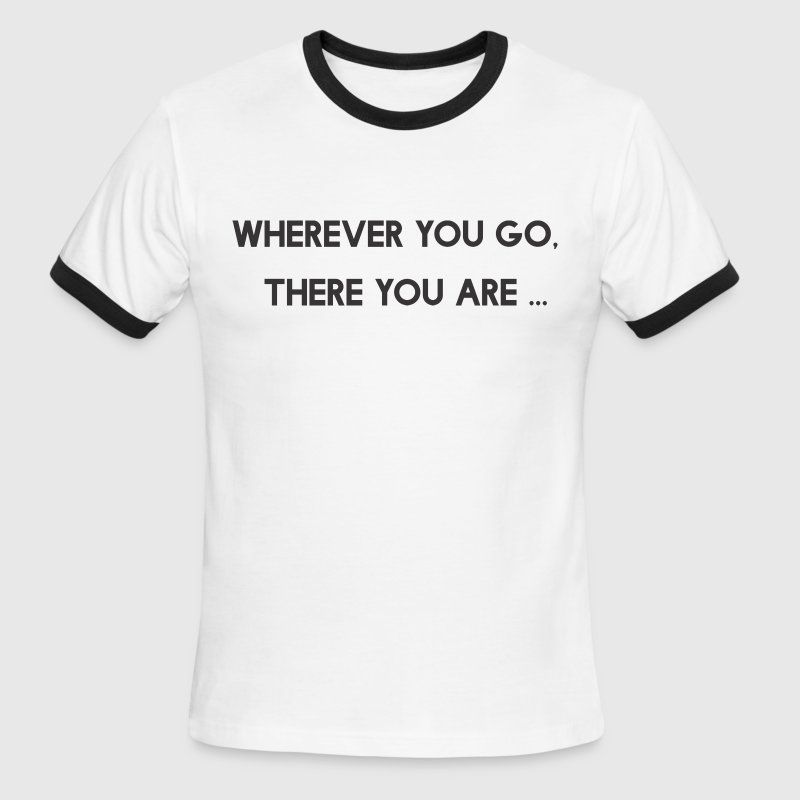 Wherever You Go There You Are - Men's Ringer T-Shirt