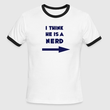 I think he is a nerd, geek, freak, hacker, computer freak, - Men's Ringer T-Shirt