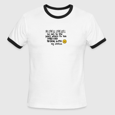 Stressing Me Out My stress stresses me out - Men's Ringer T-Shirt