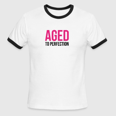 Aged To Perfection! - Men's Ringer T-Shirt