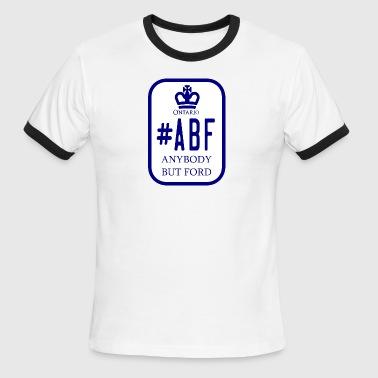 #ABF ANYBODFY BUT FORD ONTARIO ELECTION - Men's Ringer T-Shirt