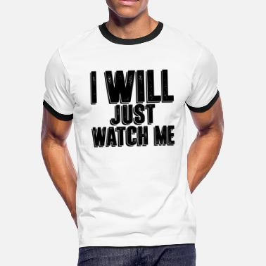 Watch I Will Just Watch Me - Men's Ringer T-Shirt