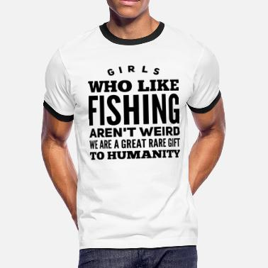 Girl who like fishing aren t weird we are a great - Men's Ringer T-Shirt