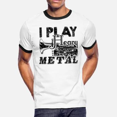 Heavy Metal I Play Heavy Metal Tuba Shirt - Men's Ringer T-Shirt