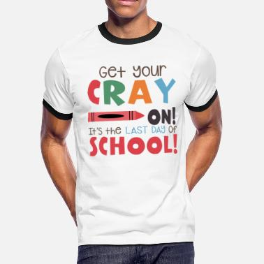 If Youre Not First Youre Last get your cray on its the last day of school teache - Men's Ringer T-Shirt