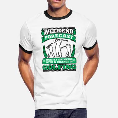 Weekend Forecast Mostly Drinking With A Chance Of Golfing Golf Lovers For Men Women - Men's Ringer T-Shirt