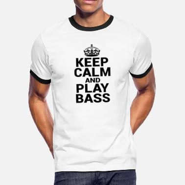 Upright Keep Calm and Play Bass - Gift for Bassists - Men's Ringer T-Shirt