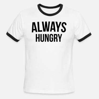 Always Hungry Funny Quote Men's T-Shirt   Spreadshirt