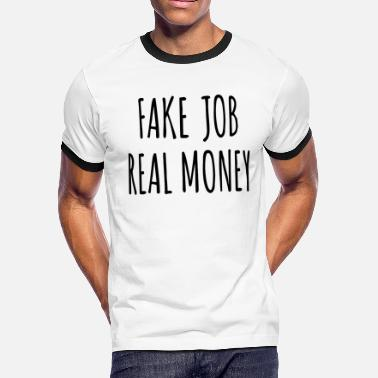 Real Job Fake Job Real Money - Men's Ringer T-Shirt