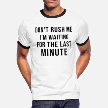 Rush Don't Rush Me - Men's Ringer T-Shirt