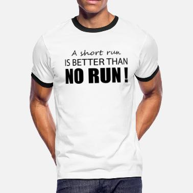 A short run is better than no run ! - Men's Ringer T-Shirt