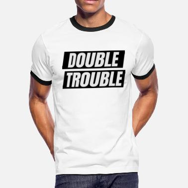 Double Trouble double trouble - Men's Ringer T-Shirt