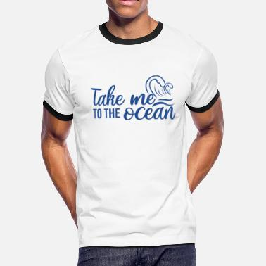 TAKE ME TO THE OCEAN - Men's Ringer T-Shirt