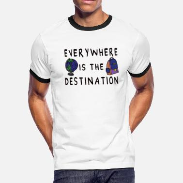 World Trip Everywhere is the Destination Travel World Trip - Men's Ringer T-Shirt