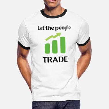 Occupy Wall Street Let The People Trade - Men's Ringer T-Shirt