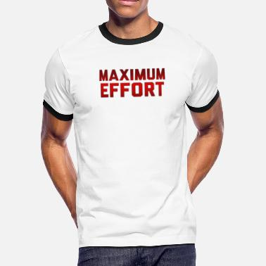 Effort MAXIMUM EFFORT Popular Culture - Men's Ringer T-Shirt