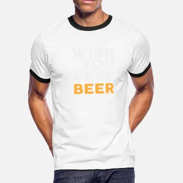 Wish you were Beer Funny - Men's Ringer T-Shirt