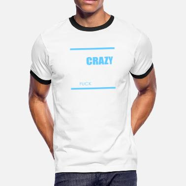 True People Some people say I'm crazy. If that's true do you r - Men's Ringer T-Shirt