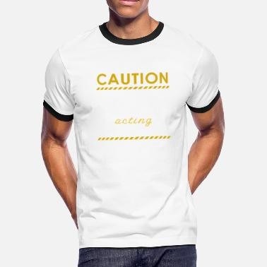 Person May Talk Caution This Person may Talk About Acting - Men's Ringer T-Shirt