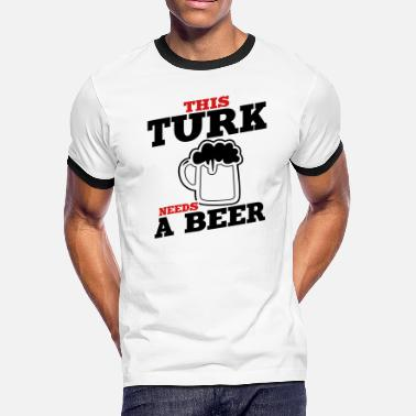 Turk this turk needs a beer - Men's Ringer T-Shirt