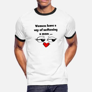 Double Entendre Women Have A Way Of Softening A Man - Men's Ringer T-Shirt