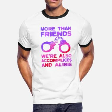 Accomplice More than friends we re also accomplices and alibi - Men's Ringer T-Shirt