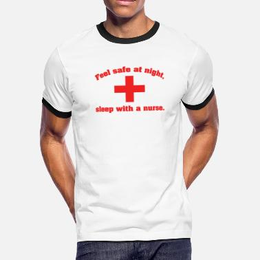 Feel Safe At Night Sleep With A Nurse Feel safe at night - Men's Ringer T-Shirt